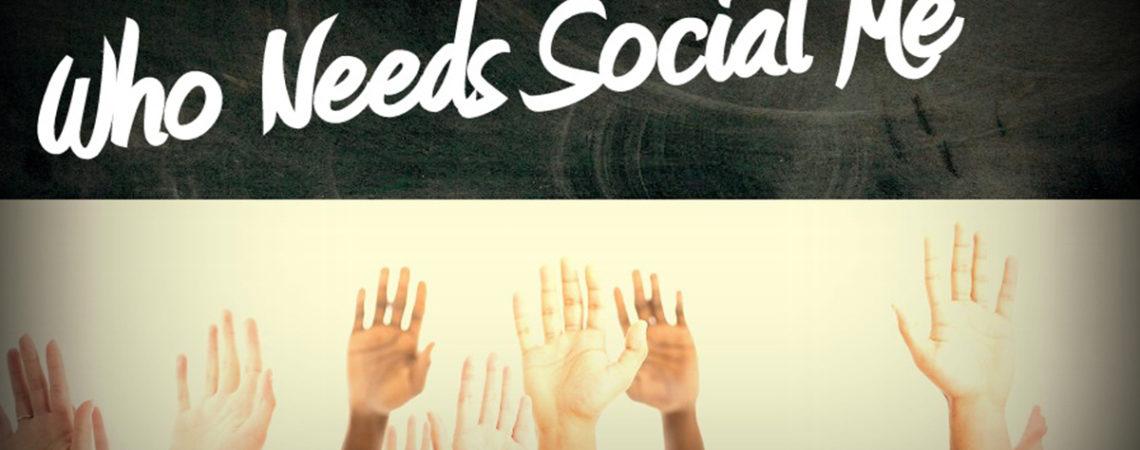 Who needs Social Me